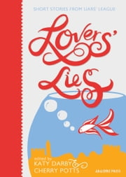 Lovers' Lies: Short Stories from Liars' League ebook by Cherry Potts,Katy Darby