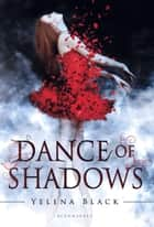 Dance of Shadows ebook by Yelena Black