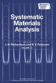 Systematic Materials Analysis: Materials Science and Technology, Vol. 3 ebook by Richardson, J. H.