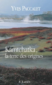 Kamtchatka, la terre des origines ebook by Yves Paccalet