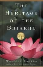 The Heritage of the Bhikkhu - The Buddhist Tradition of Service ebook by Walpola Rahula