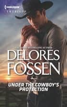 Under the Cowboy's Protection ebook by Delores Fossen