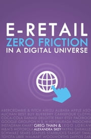 E-Retail Zero Friction In A Digital Universe ebook by Greg Thain,Alexandra Skey