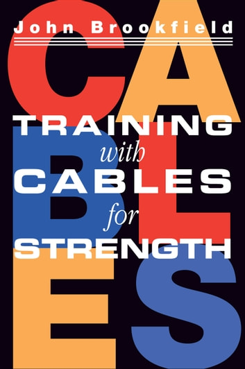 Training with Cables for Strength ebook by John Brookfield