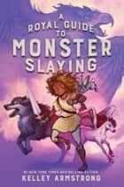 A Royal Guide to Monster Slaying ebook by Kelley Armstrong