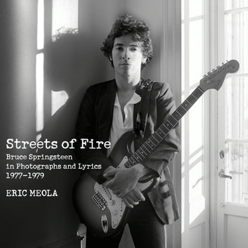 Streets of Fire - Bruce Springsteen in Photographs and Lyrics 1977-1979 ebook by Eric Meola