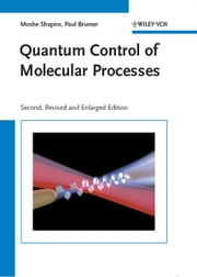 Quantum Control of Molecular Processes ebook by Moshe Shapiro,Paul Brumer