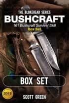 Bushcraft :101 Bushcraft Survival Skill Box Set - The Blokehead Success Series ebook by Scott Green