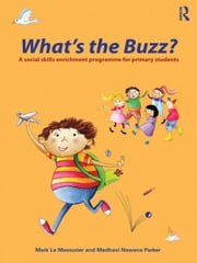 What's the Buzz? - A Social Skills Enrichment Programme for Primary Students ebook by Mark Le Messurier,Madhavi Nawana Parker