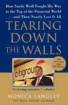 Tearing Down the Walls - How Sandy Weill Fought His Way to the Top of the Financial World. . .and Then Nearly Lost It All ebook by Monica Langley