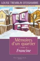 Mémoires d'un quartier, tome 6: Francine eBook by Louise Tremblay d'Essiambre