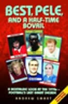 Best, Pele and a Half-Time Bovril: A Nostalgic Look at the 1970s - Football's Last Great Decade ebook by
