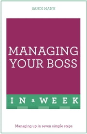 Managing Your Boss In A Week - Managing Up In Seven Simple Steps ebook by Sandi Mann