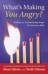 What's Making You Angry? 10 Steps to Transforming Anger So Everyone Everyone Wins ebook by Gibson, Neill