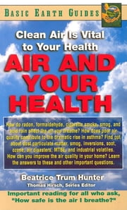 Air and Your Health - Clean Air Is Vital to Your Health ebook by Beatrice Trum Hunter