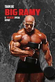 Muscle & Fitness Report Train Like Big Ramy ebook by Robbie Durrand,Greg Merrit,Anita Nikolich