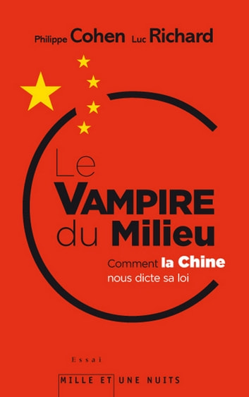 Le Vampire du milieu - Comment la Chine nous dicte sa loi ebook by Philippe Cohen,Luc Richard