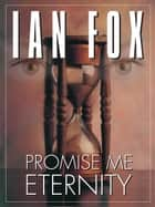 Promise Me Eternity ebook by Ian Fox