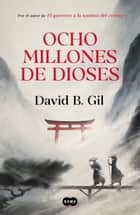 Ocho millones de dioses ebook by David B. Gil