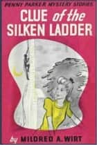 Clue of the Silken Ladder ebook by Mildred A. Wirt