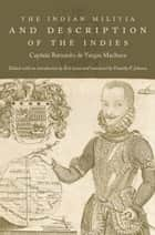 The Indian Militia and Description of the Indies ebook by Captain Bernardo de Vargas Machuca, Timothy F. Johnson, Kris Lane,...