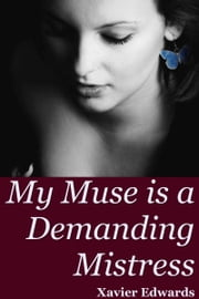 My Muse is a Demanding Mistress - An Anthology of 2012 ebook by Xavier Edwards