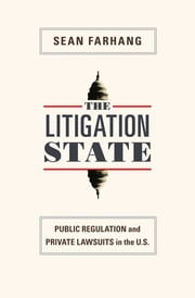 The Litigation State - Public Regulation and Private Lawsuits in the U.S. ebook by Sean Farhang