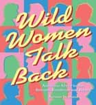Wild Women Talk Back - Audacious Advice for the Bedroom, Boardroom, and Beyond ebook by Autumn Stephens