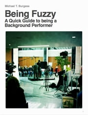 Being Fuzzy - A Quick Guide to being a Background Performer ebook by Michael T. Burgess
