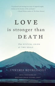 Love is Stronger than Death - The Mystical Union of Two Souls ebook by Cynthia Bourgeault, David Steindl-Rast