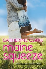 Maine Squeeze - Maine Squeeze and Banana Splitsville ebook by Catherine Clark