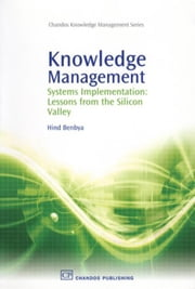 Knowledge Management: Systems Implementation: Lessons from the Silicon Valley ebook by Benbya, Hind