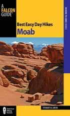 Best Easy Day Hikes Moab ebook by Stewart M. Green