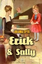 Erick and Sally ebook by Johanna Spyri