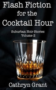 Flash Fiction for the Cocktail Hour - Volume 2 ebook by Cathryn Grant