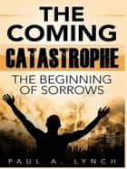 The Coming Catastrophe ebook by Paul A. Lynch