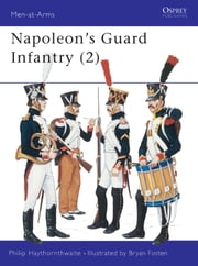 Napoleon's Guard Infantry (2) ebook by Philip Haythornthwaite,Bryan Fosten