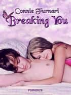 Breaking You ebook by Connie Furnari