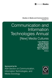 Communication and Information Technologies Annual - [New] Media Cultures ebook by Laura Robinson, Jeremy Schulz, Shelia R. Cotten,...