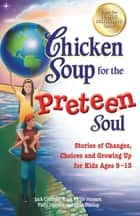 Chicken Soup for the Preteen Soul - Stories of Changes, Choices and Growing Up for Kids Ages 9–13 ebook by Jack Canfield, Mark Victor Hansen