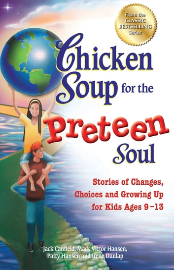 Chicken Soup for the Preteen Soul - Stories of Changes, Choices and Growing Up for Kids Ages 9–13 ebook by Jack Canfield,Mark Victor Hansen