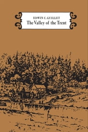 The Valley of the Trent ebook by Edwin Guillet
