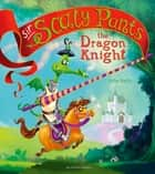 Sir Scaly Pants the Dragon Knight ebook by John Kelly, John Kelly