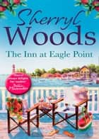 The Inn at Eagle Point (A Chesapeake Shores Novel, Book 1) eBook by Sherryl Woods