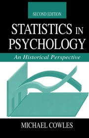 Statistics in Psychology: An Historical Perspective ebook by Cowles, Michael