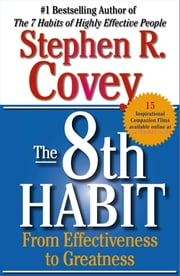 The 8th Habit - From Effectiveness to Greatness ebook by Stephen R. Covey