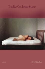 This Bed Our Bodies Shaped - Poems ebook by April Lindner