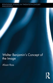Walter Benjamin's Concept of the Image ebook by Alison Ross