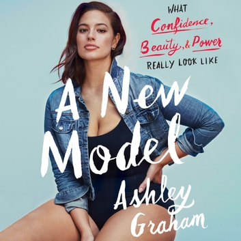 A New Model - What Confidence, Beauty, and Power Really Look Like audiobook by Rebecca Paley,Ashley Graham
