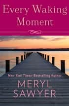 Every Waking Moment ebook by Meryl Sawyer